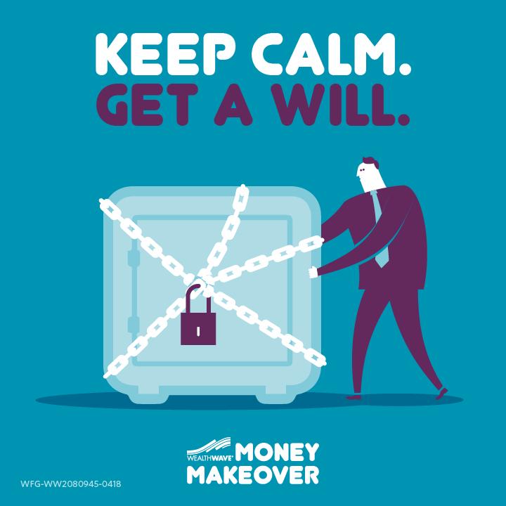 Keep Calm, Get A Will