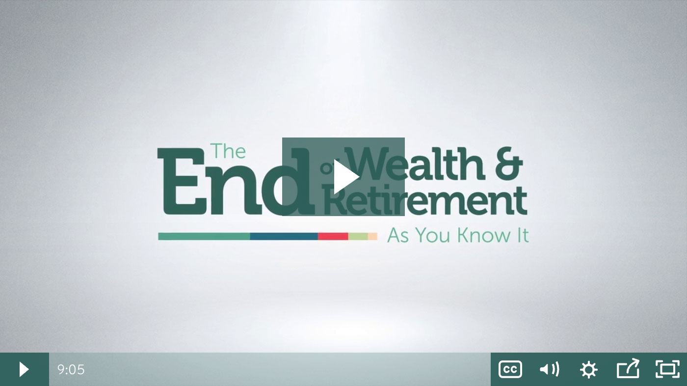 The End of Wealth & Retirement As You Know It